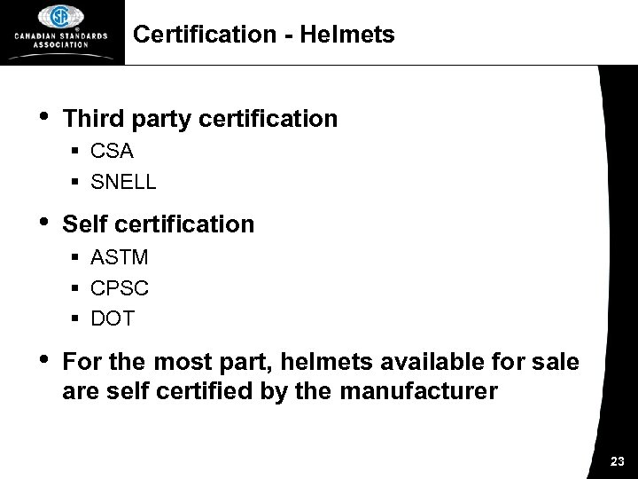 Certification - Helmets • Third party certification § CSA § SNELL • Self certification
