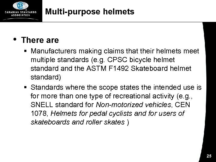 Multi-purpose helmets • There are § Manufacturers making claims that their helmets meet multiple