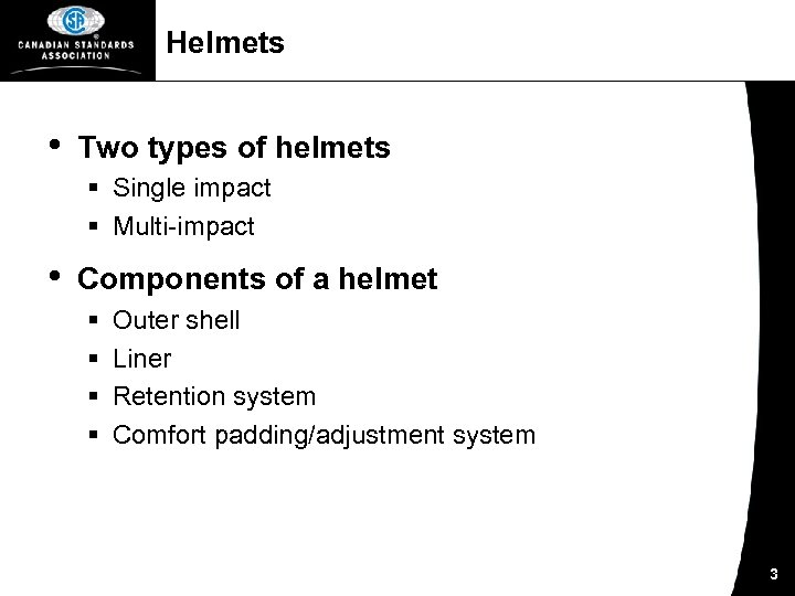 Helmets • Two types of helmets § Single impact § Multi-impact • Components of