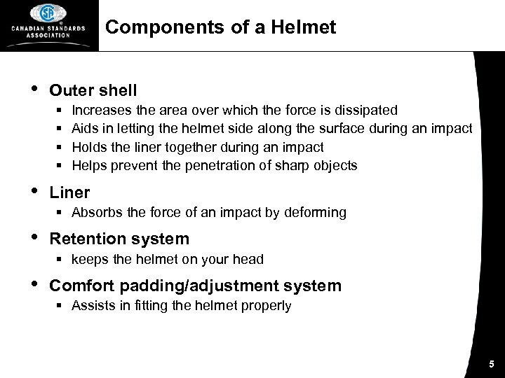 Components of a Helmet • Outer shell § § • Increases the area over