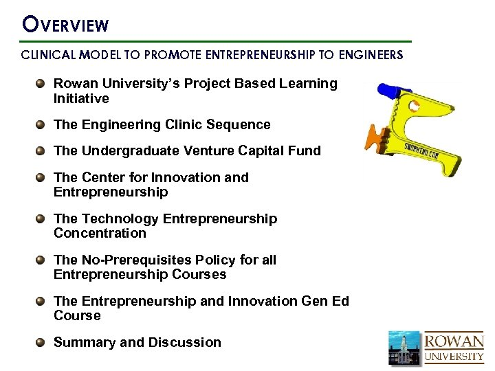 OVERVIEW CLINICAL MODEL TO PROMOTE ENTREPRENEURSHIP TO ENGINEERS Rowan University's Project Based Learning Initiative