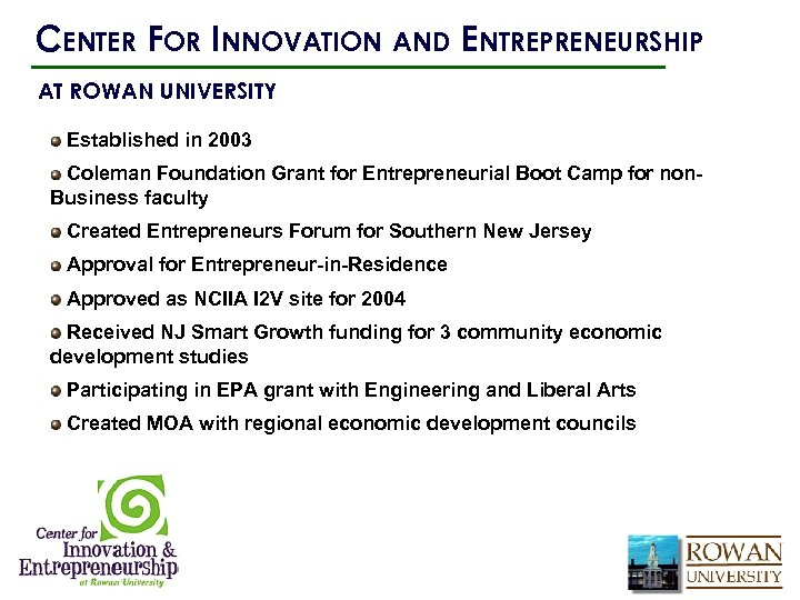 CENTER FOR INNOVATION AND ENTREPRENEURSHIP AT ROWAN UNIVERSITY Established in 2003 Coleman Foundation Grant