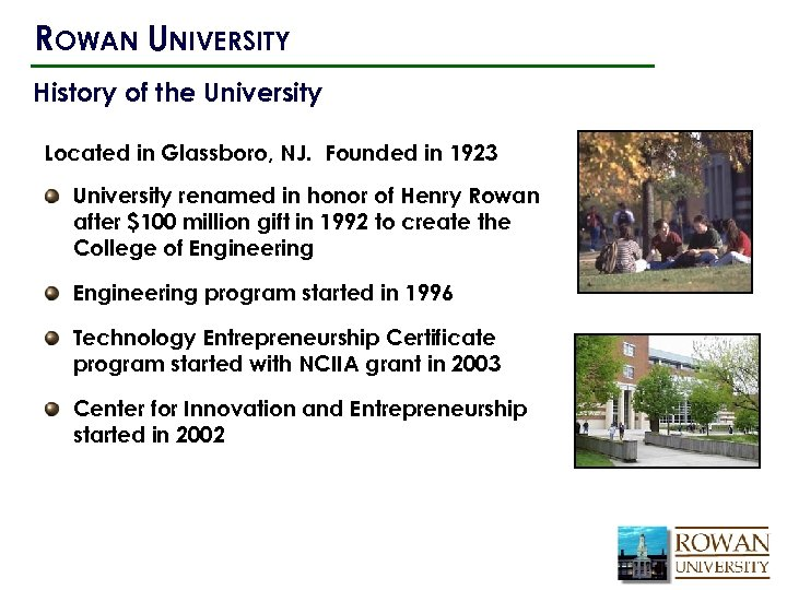 ROWAN UNIVERSITY History of the University Located in Glassboro, NJ. Founded in 1923 University