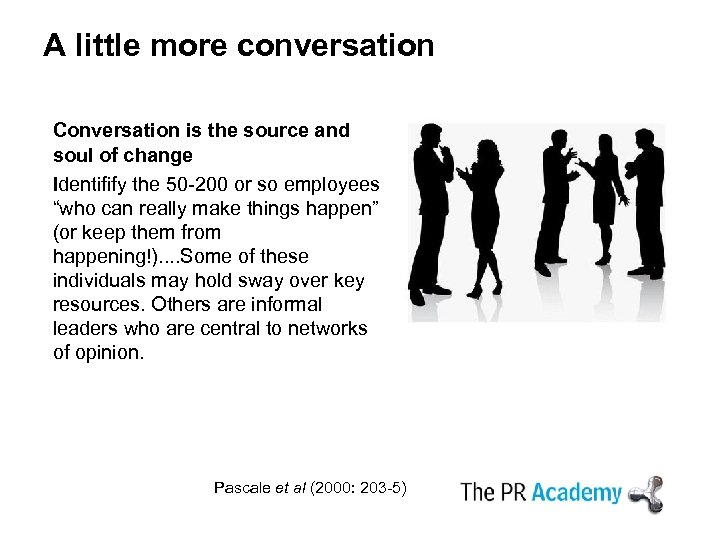 A little more conversation Conversation is the source and soul of change Identifify the