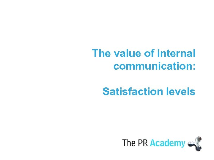 The value of internal communication: Satisfaction levels