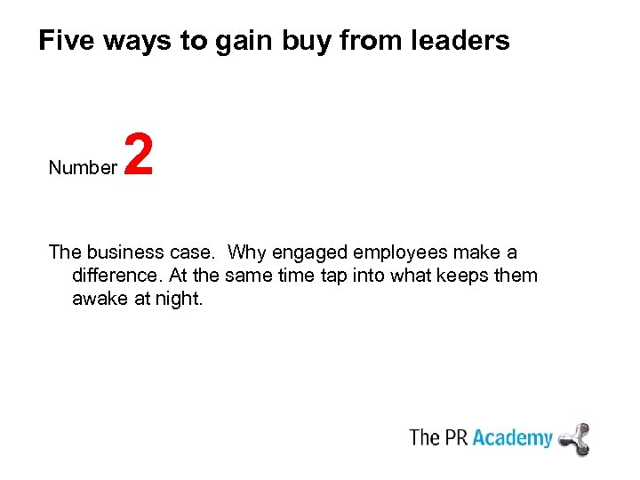 Five ways to gain buy from leaders Number 2 The business case. Why engaged