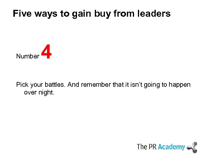 Five ways to gain buy from leaders Number 4 Pick your battles. And remember