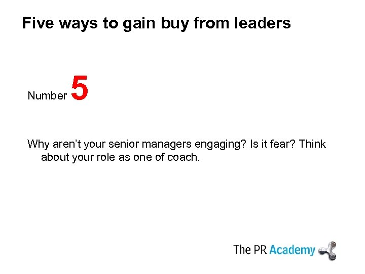 Five ways to gain buy from leaders Number 5 Why aren't your senior managers