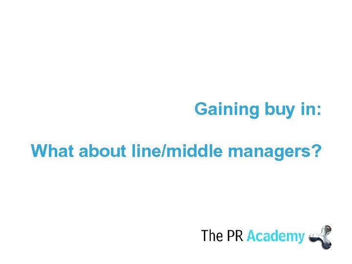 Gaining buy in: What about line/middle managers?