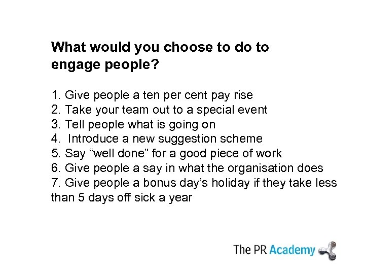 What would you choose to do to engage people? 1. Give people a ten
