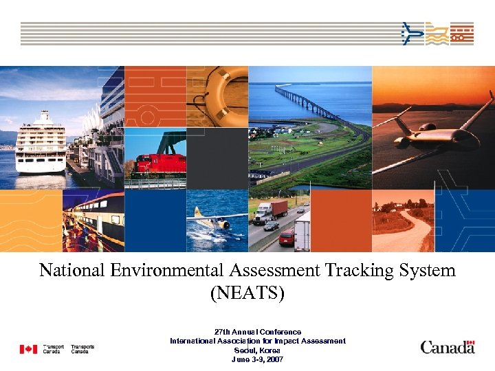 National Environmental Assessment Tracking System (NEATS) 27 th Annual Conference International Association for Impact