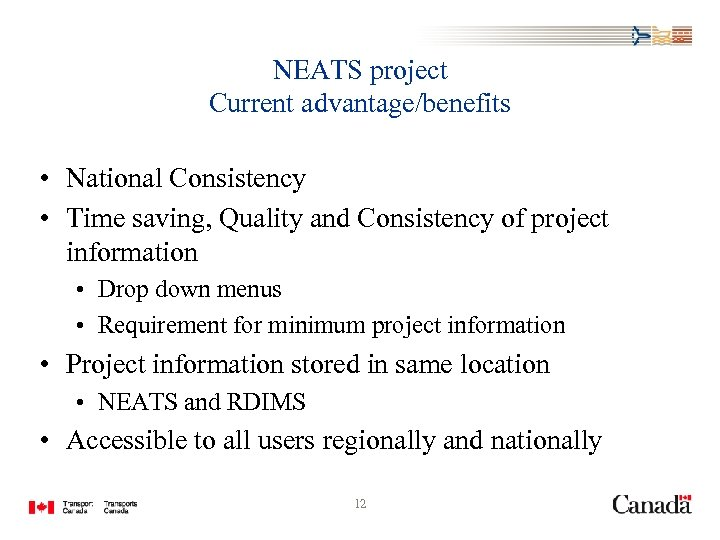NEATS project Current advantage/benefits • National Consistency • Time saving, Quality and Consistency of