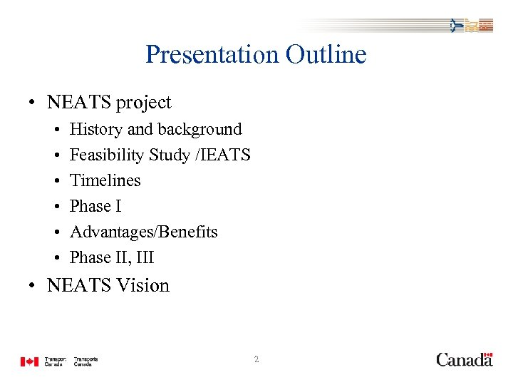 Presentation Outline • NEATS project • • • History and background Feasibility Study /IEATS