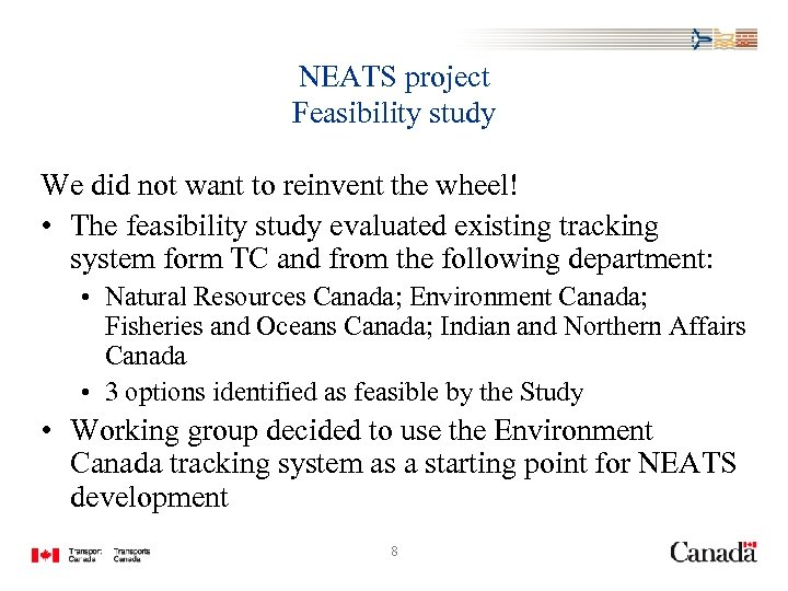 NEATS project Feasibility study We did not want to reinvent the wheel! • The