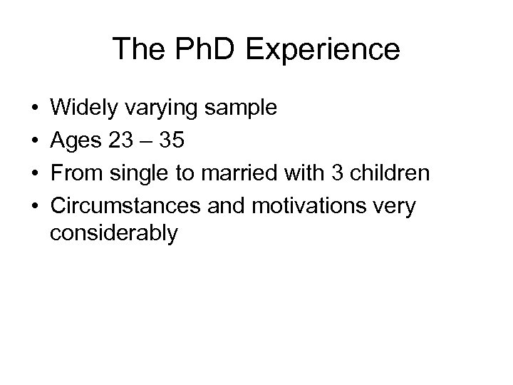 The Ph. D Experience • • Widely varying sample Ages 23 – 35 From
