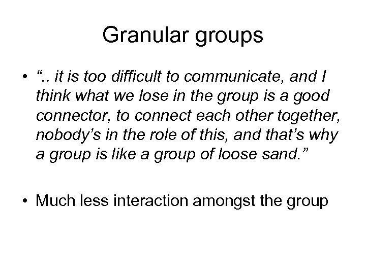 """Granular groups • """". . it is too difficult to communicate, and I think"""
