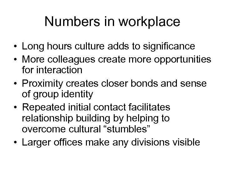 Numbers in workplace • Long hours culture adds to significance • More colleagues create