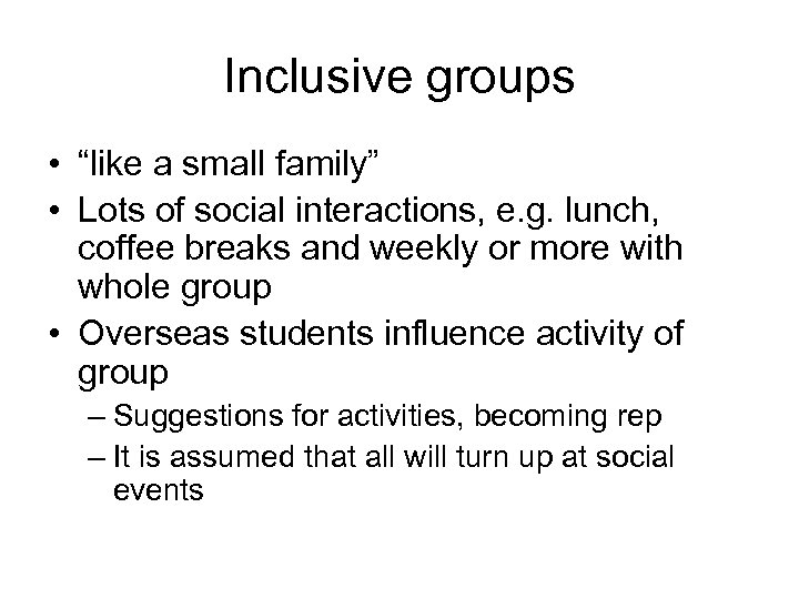 """Inclusive groups • """"like a small family"""" • Lots of social interactions, e. g."""
