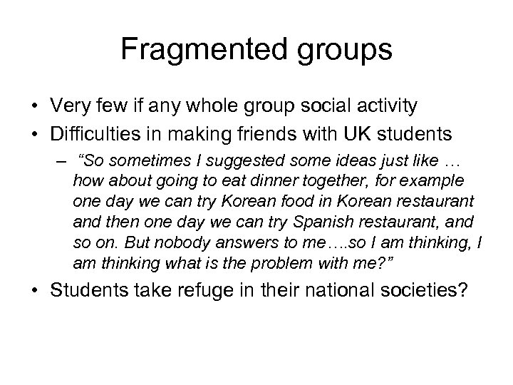 Fragmented groups • Very few if any whole group social activity • Difficulties in