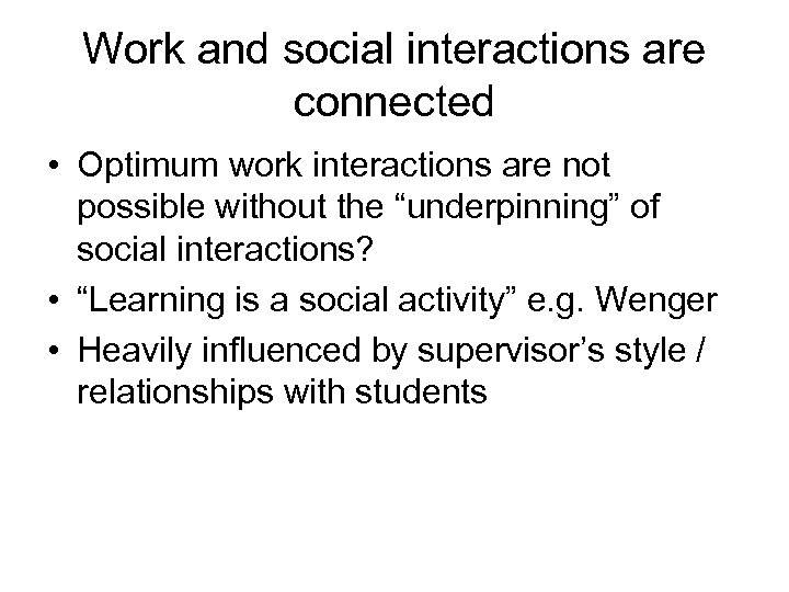 Work and social interactions are connected • Optimum work interactions are not possible without
