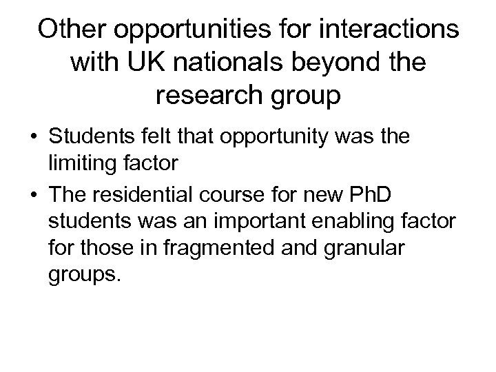 Other opportunities for interactions with UK nationals beyond the research group • Students felt