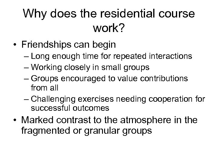 Why does the residential course work? • Friendships can begin – Long enough time