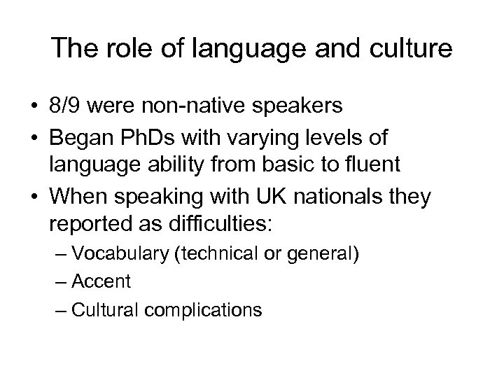 The role of language and culture • 8/9 were non-native speakers • Began Ph.
