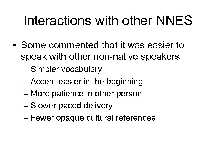Interactions with other NNES • Some commented that it was easier to speak with
