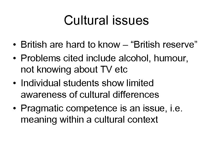 """Cultural issues • British are hard to know – """"British reserve"""" • Problems cited"""