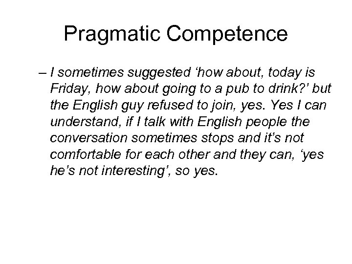 Pragmatic Competence – I sometimes suggested 'how about, today is Friday, how about going