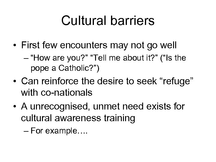 """Cultural barriers • First few encounters may not go well – """"How are you?"""