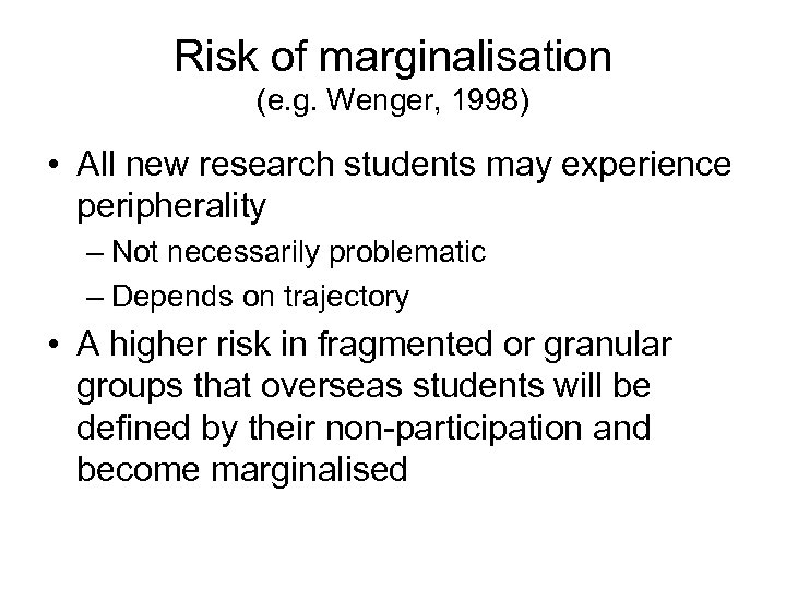 Risk of marginalisation (e. g. Wenger, 1998) • All new research students may experience