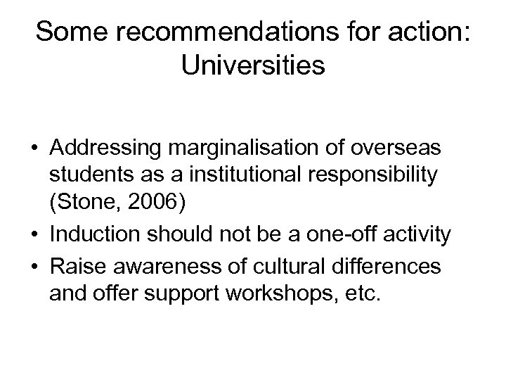 Some recommendations for action: Universities • Addressing marginalisation of overseas students as a institutional