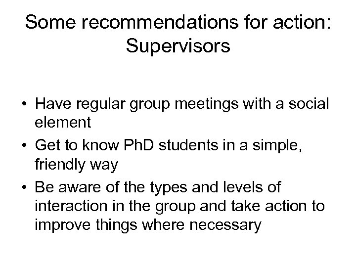 Some recommendations for action: Supervisors • Have regular group meetings with a social element