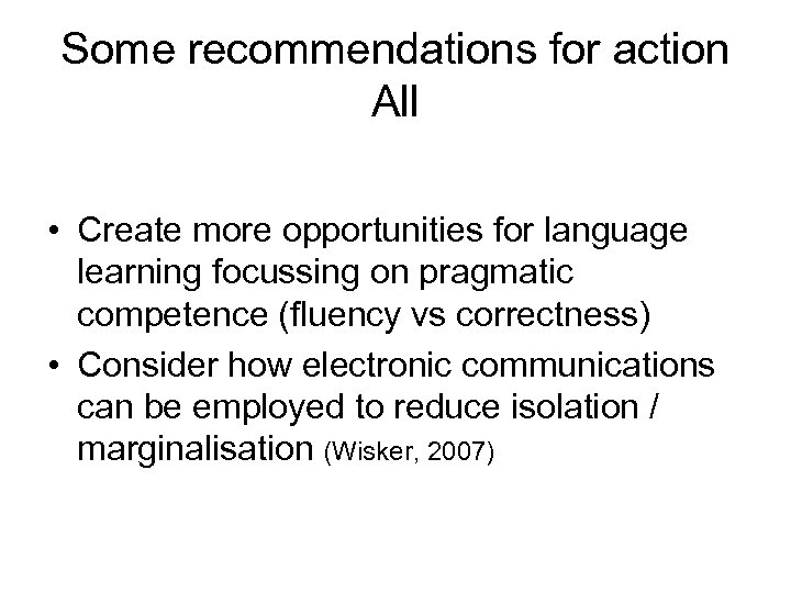 Some recommendations for action All • Create more opportunities for language learning focussing on