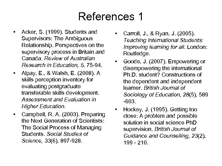 References 1 • • • Acker, S. (1999). Students and Supervisors: The Ambiguous Relationship.