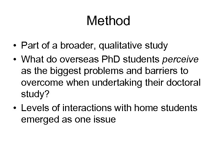 Method • Part of a broader, qualitative study • What do overseas Ph. D