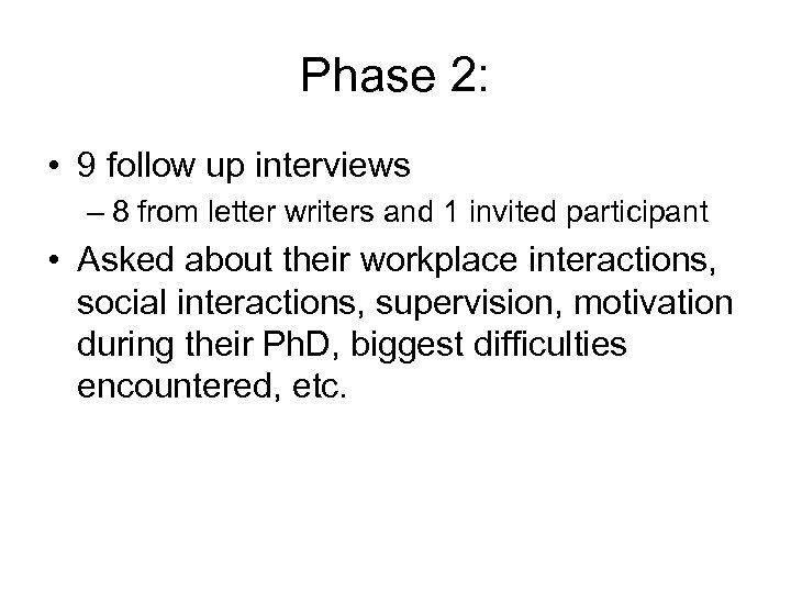 Phase 2: • 9 follow up interviews – 8 from letter writers and 1