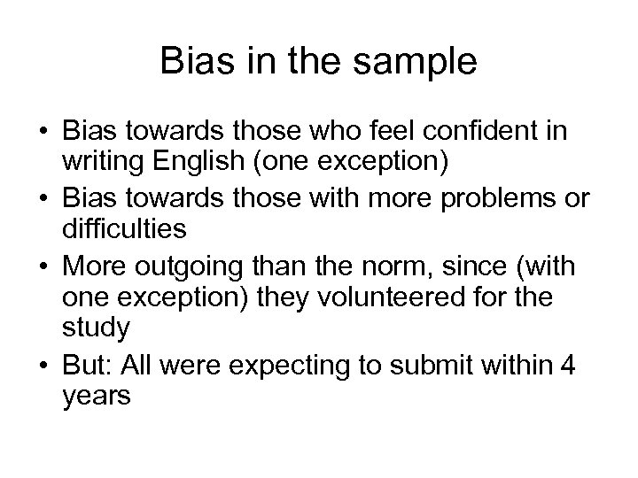 Bias in the sample • Bias towards those who feel confident in writing English