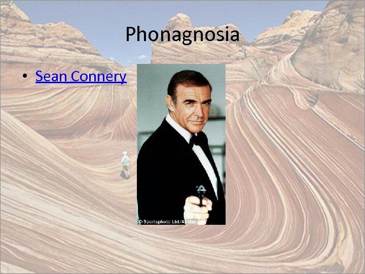Phonagnosia • Sean Connery