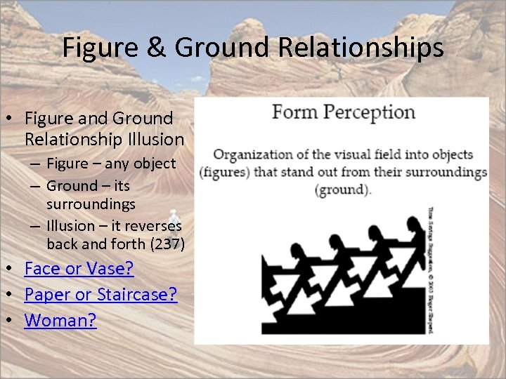 Figure & Ground Relationships • Figure and Ground Relationship Illusion – Figure – any