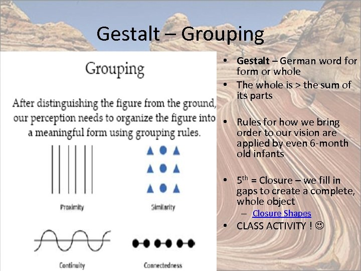 Gestalt – Grouping • Gestalt – German word form or whole • The whole