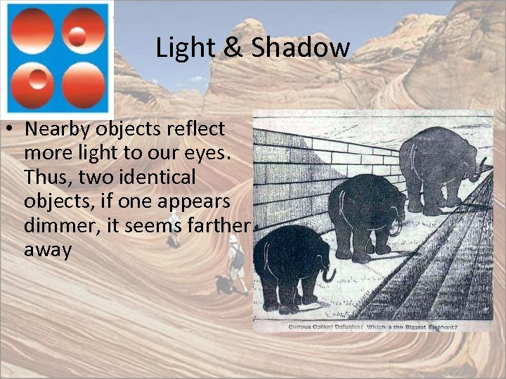 Light & Shadow • Nearby objects reflect more light to our eyes. Thus, two