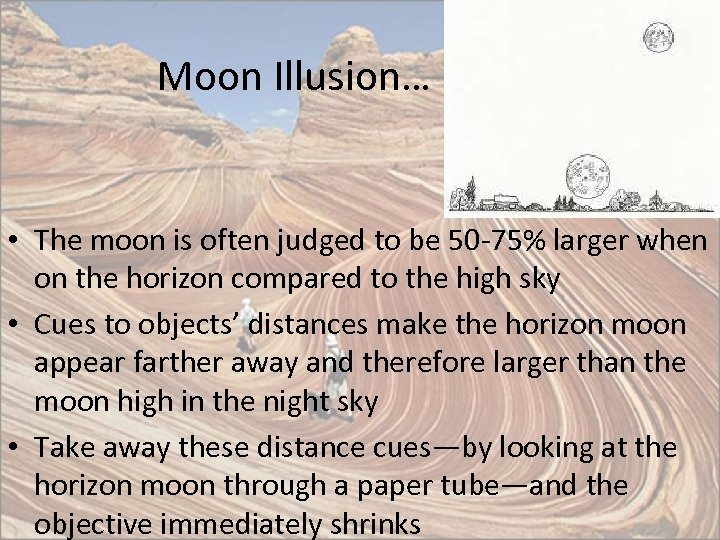 Moon Illusion… • The moon is often judged to be 50 -75% larger when