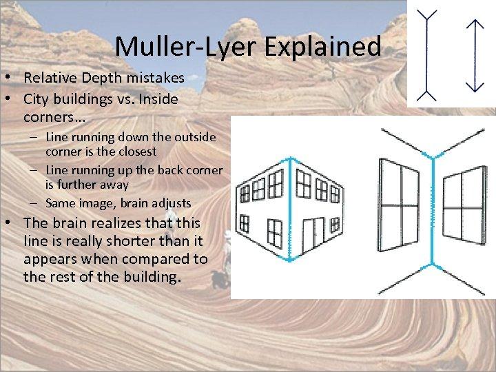 Muller-Lyer Explained • Relative Depth mistakes • City buildings vs. Inside corners… – Line