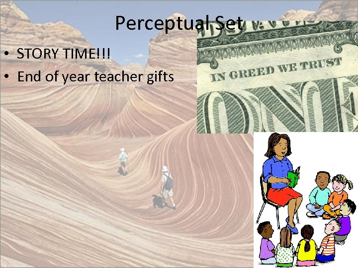 Perceptual Set • STORY TIME!!! • End of year teacher gifts