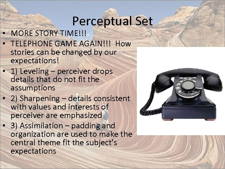 Perceptual Set • MORE STORY TIME!!! • TELEPHONE GAME AGAIN!!! How stories can be