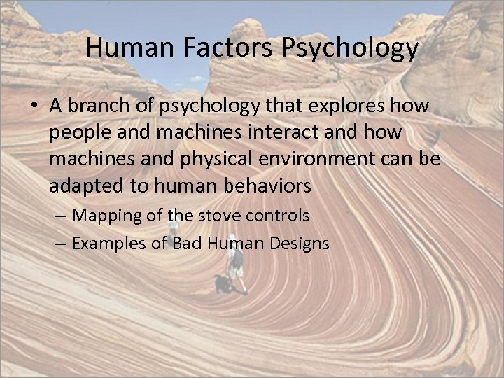 Human Factors Psychology • A branch of psychology that explores how people and machines