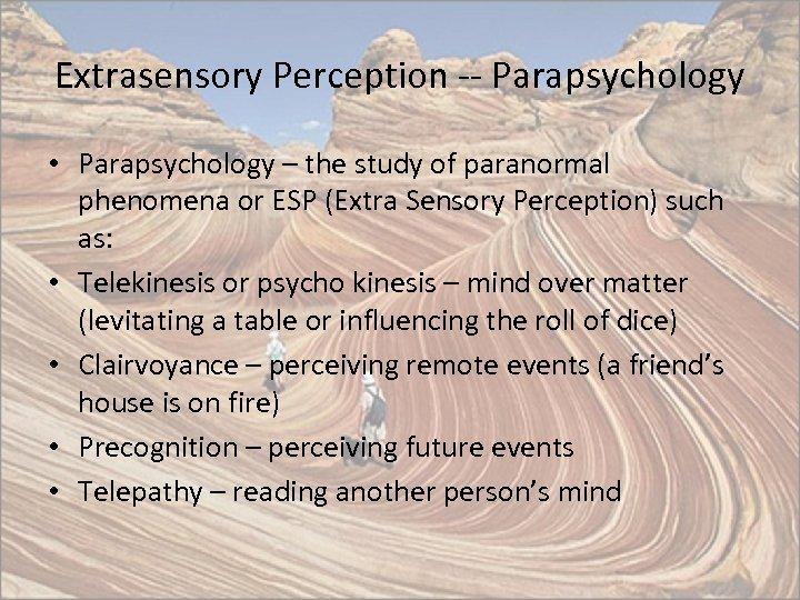Extrasensory Perception -- Parapsychology • Parapsychology – the study of paranormal phenomena or ESP