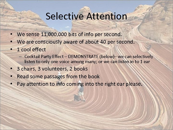 Selective Attention • We sense 11, 000 bits of info per second. • We